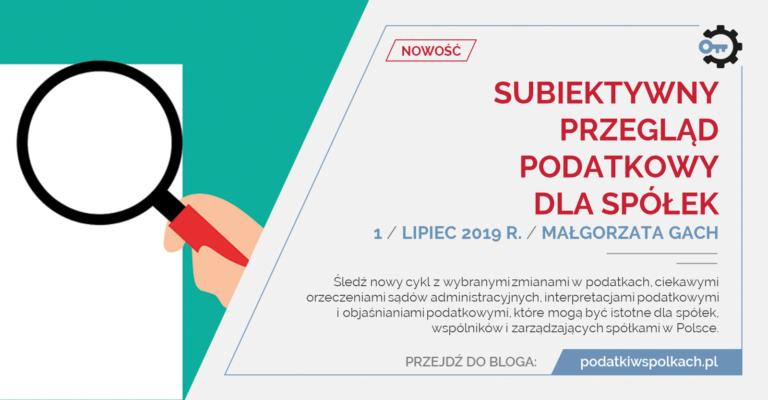 Subiektywny przegląd podatkowy dla spółek / LIPIEC 2019